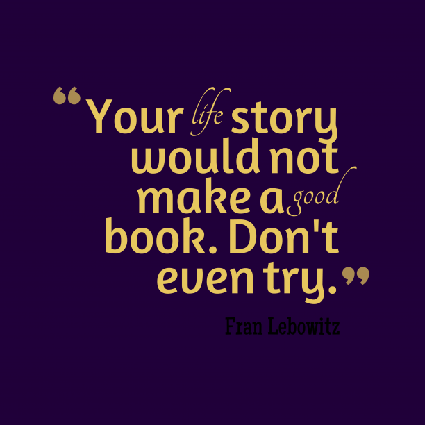 Fran Lebowitz quote about story.