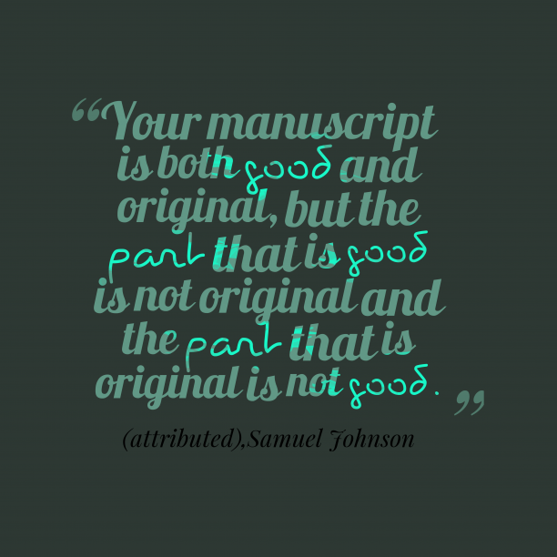 Samuel Johnson 's quote about . Your manuscript is both good…