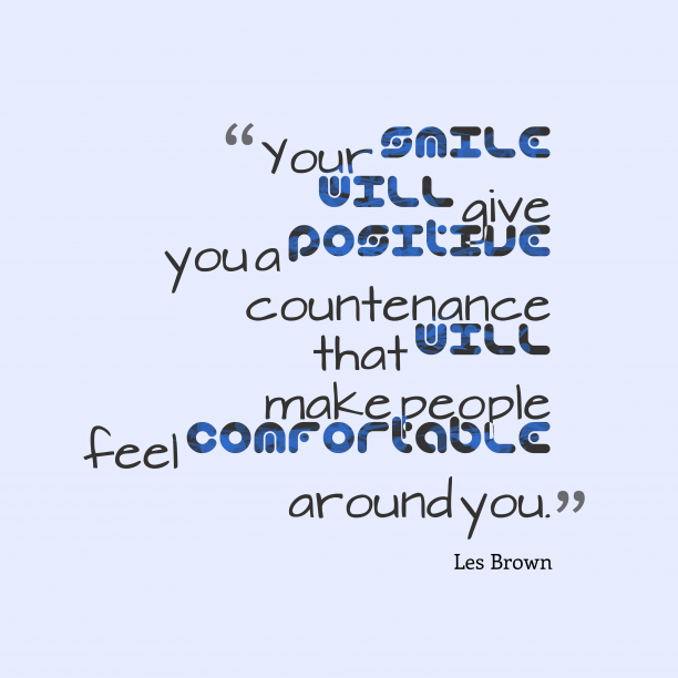 Les Brown 's quote about . Your smile will give you…