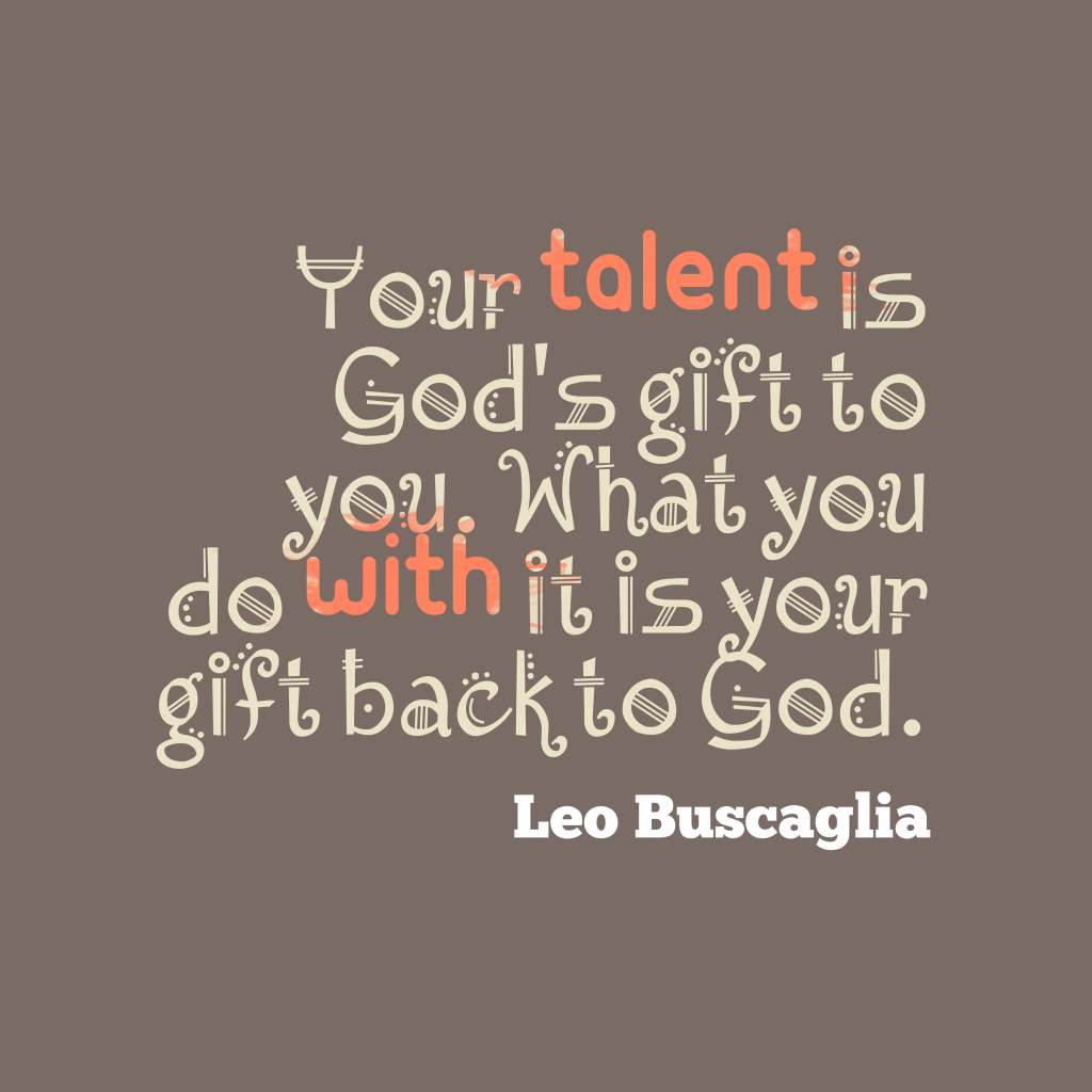 Leo Buscaglia quote about talent.
