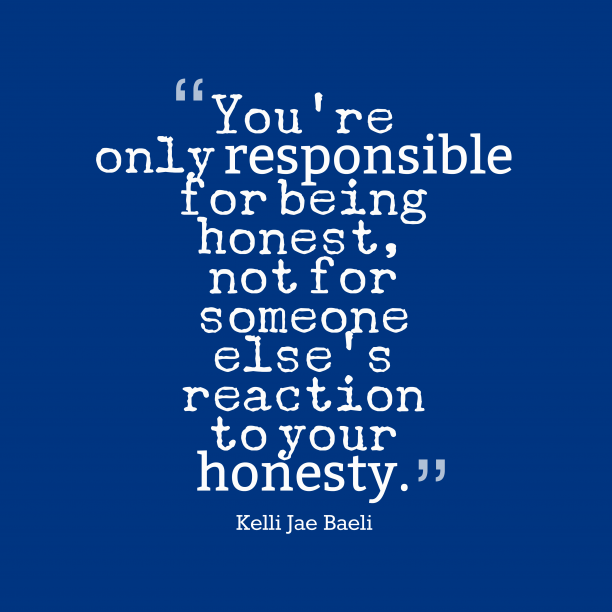 Kelli Jae Baeli 's quote about honesty, respect. You're only responsible for being…