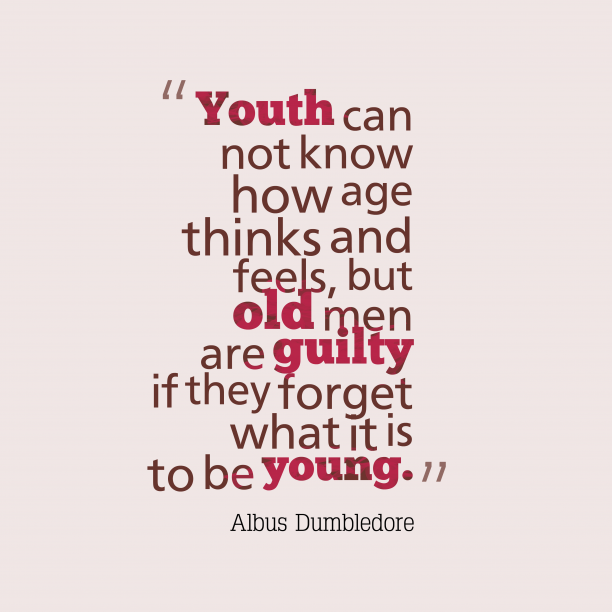Albus Dumbledore 's quote about . Youth can not know how…