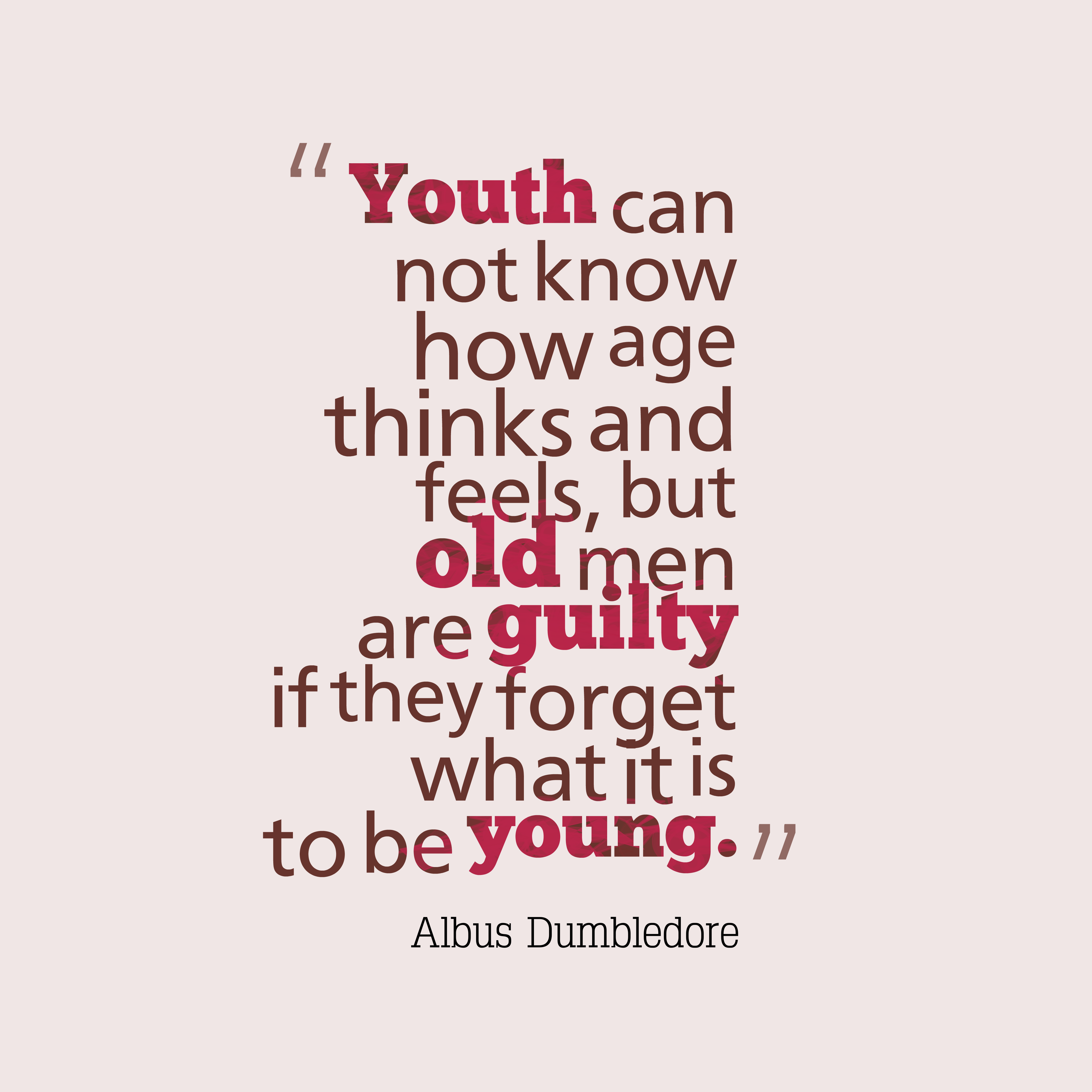 Quotes image of Youth can not know how age thinks and feels, but old men are guilty if they forget what it is to be young.