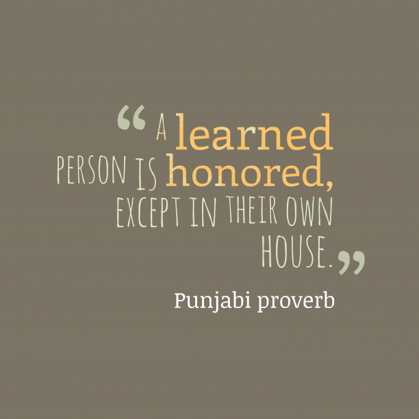 Punjabi proverb 's quote about . a learned person is honored,…