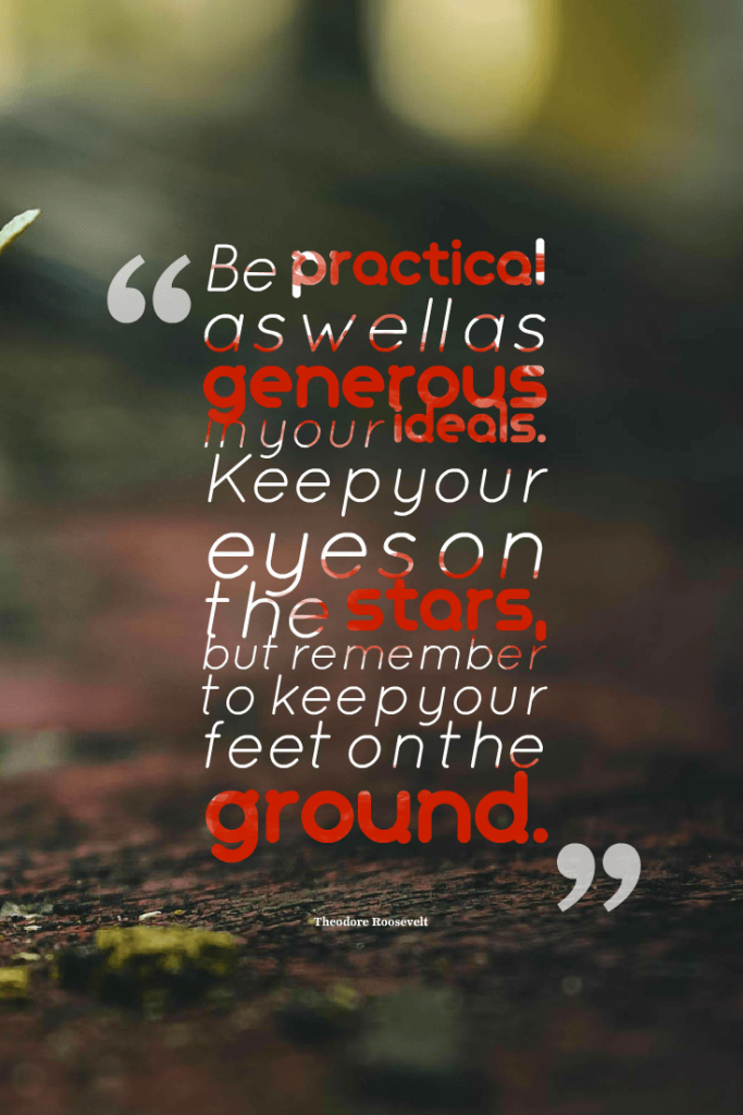 Quotes image of Be practical as well as generous in your ideals. Keep your eyes on the stars, but remember to keep your feet on the ground.