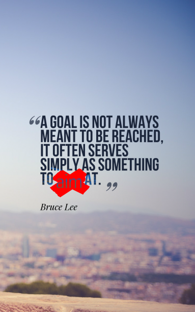 Bruce Lee 's quote about aim,entrepreneur,goal. A goal is not always…