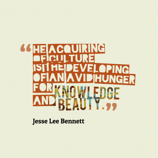 Jesse Lee Bennett 's quote about . he acquiring of culture is…