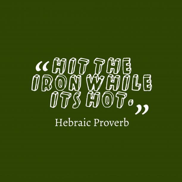 Hebraic wisdom about opportunity.