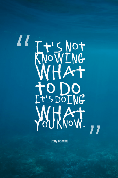 Tony Robbins 's quote about doing,knowing,work. It's not knowing what to…