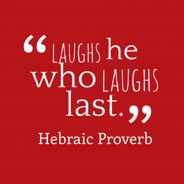 Hebraic Wisdom 's quote about . laughs he who laughs last….