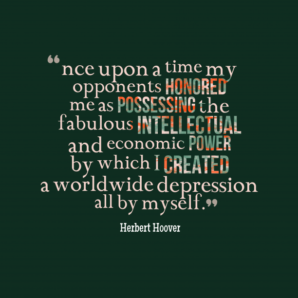 Herbert Hoover 's quote about . nce upon a time my…