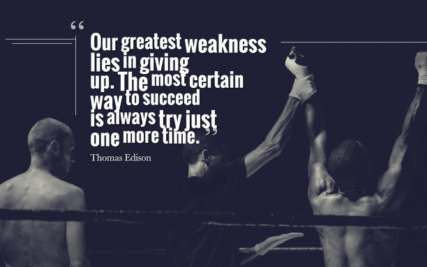 Thomas Edison 's quote about give up,hard work,succeed,tenacity. Our greatest weakness lies in…