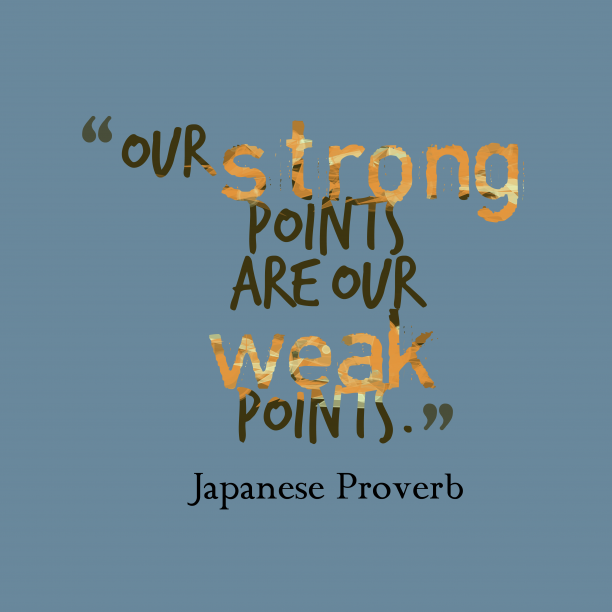 Japanese proverb about strengths.