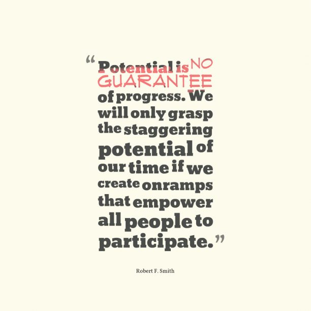 Robert F. Smith 's quote about enpower,potential,progress. Potential is no guarantee of…