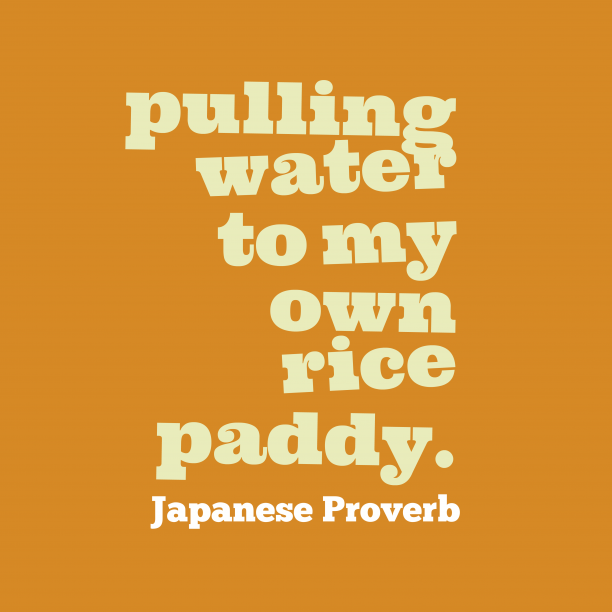 Japanese Wisdom 's quote about . pulling water to my own…