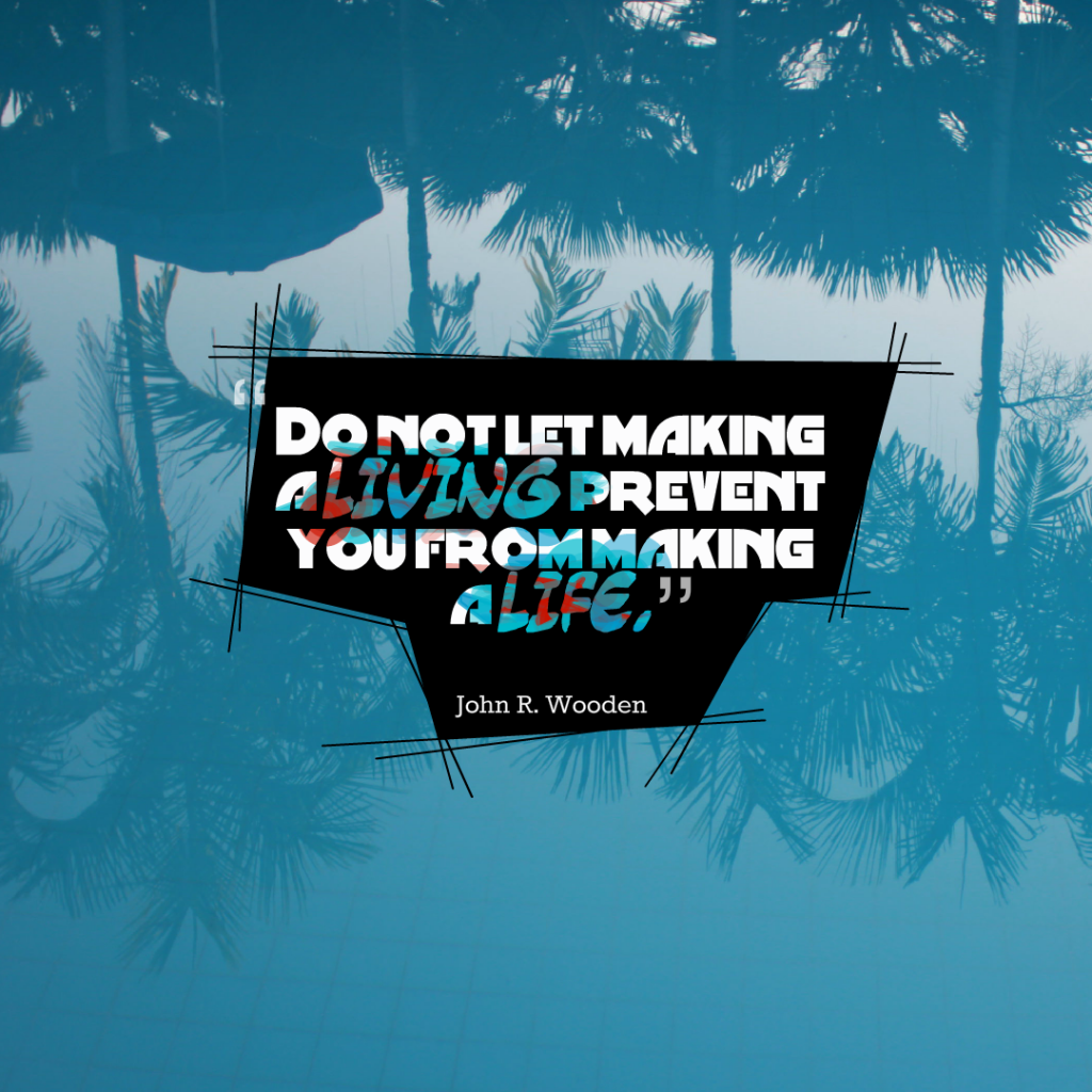 Today Quote: Do not let making a living prevent you from making a life.