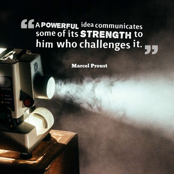 Marcel Proust 's quote about idea,powerful. A powerful idea communicates some…