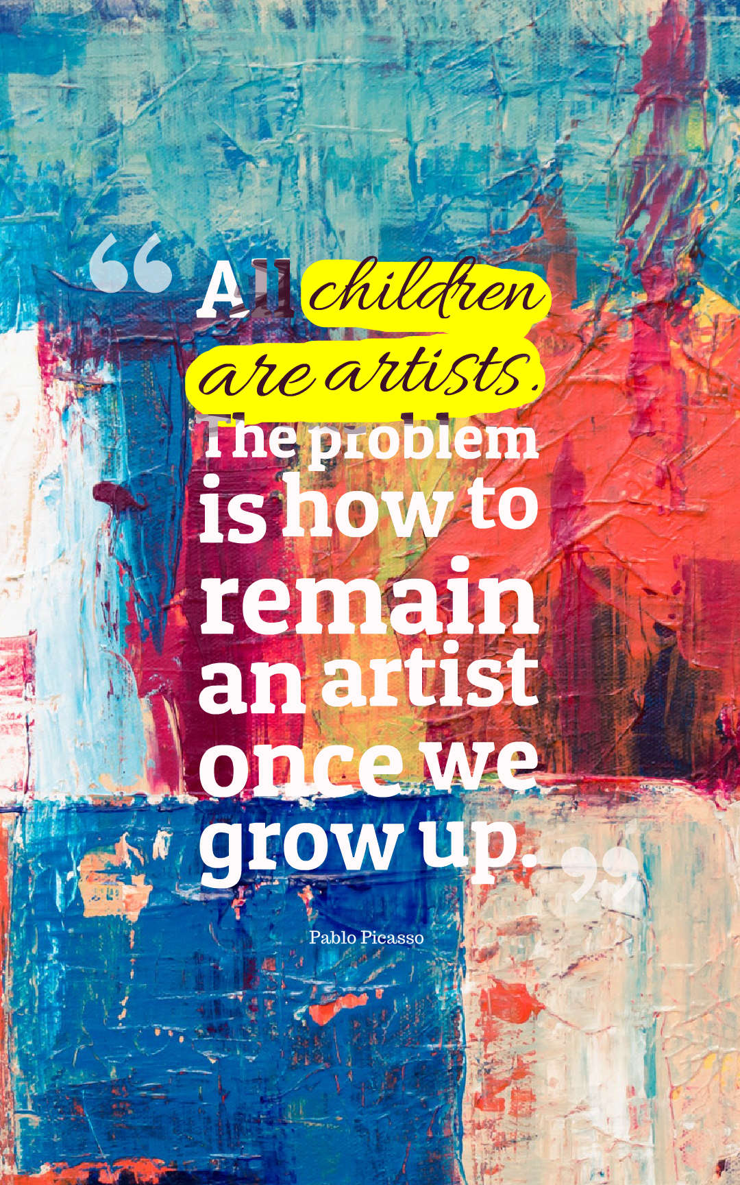 Quotes image of All children are artists. The problem is how to remain an artist once we grow up.