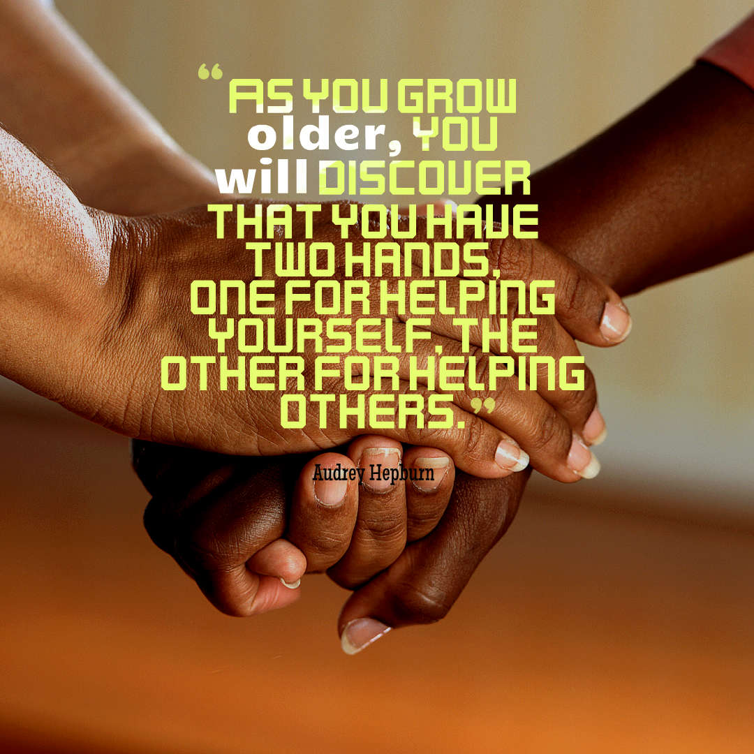 Quotes image of As you grow older, you will discover that you have two hands, one for helping yourself, the other for helping others.