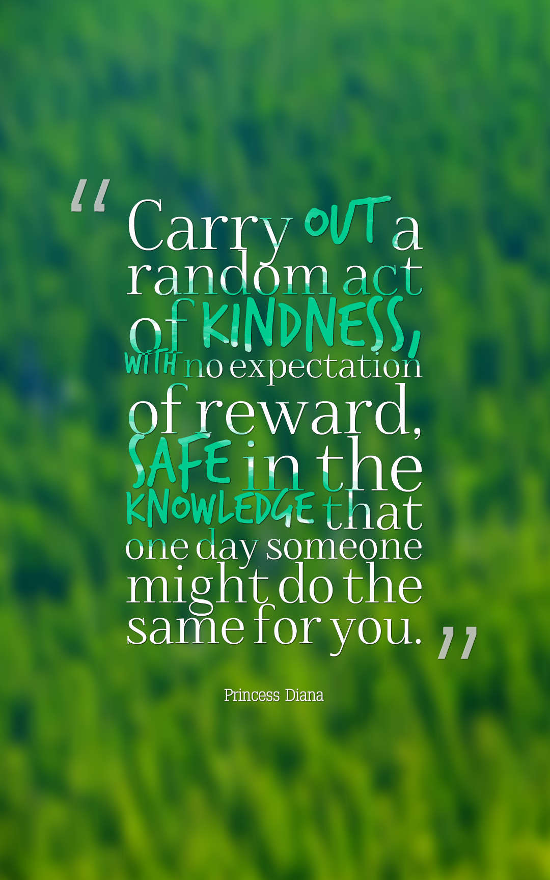 Quotes image of Carry out a random act of kindness, with no expectation of reward, safe in the knowledge that one day someone might do the same for you.