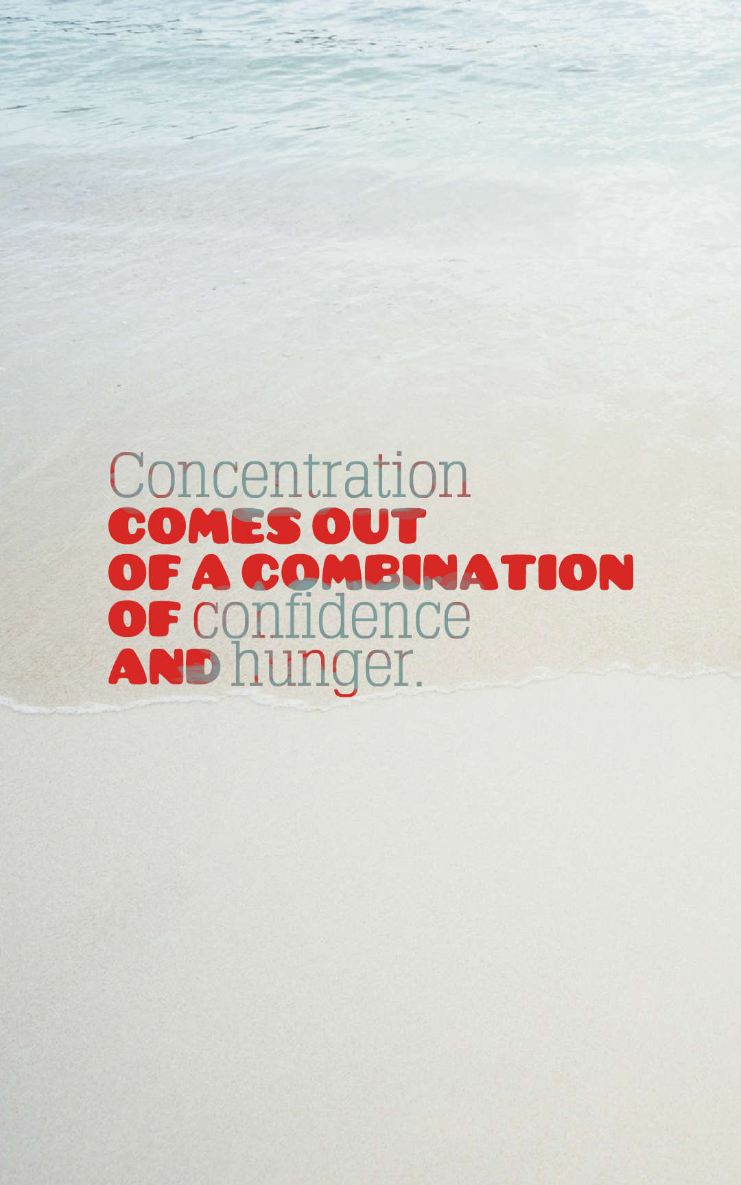 Quotes image of Concentration comes out of a combination of confidence and hunger.