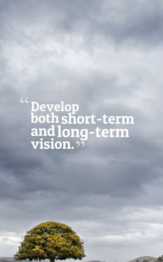 Quotes image of Develop both short-term and long-term vision.