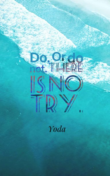 Yoda 's quote about confident,courage,try. Do. Or do not. There…