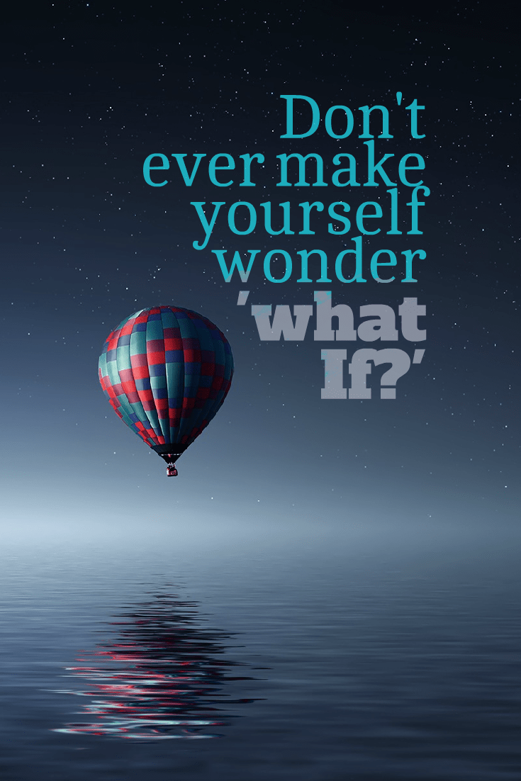 hi-res image of Don't ever make yourself wonder 'what If?'
