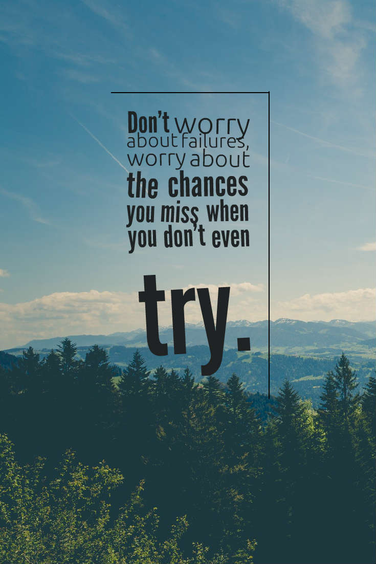 Quotes image of Don't worry about failures, worry about the chances you miss when you don't even try.