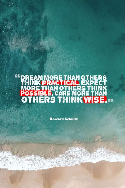 Howard Schultz 's quote about passion,think. Dream more than others think…