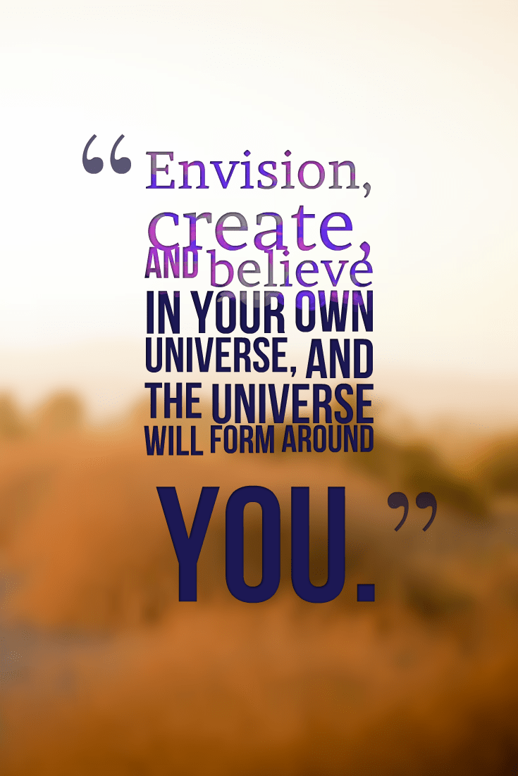 hi-res image of Envision, create, and believe in your own universe, and the universe will form around you.