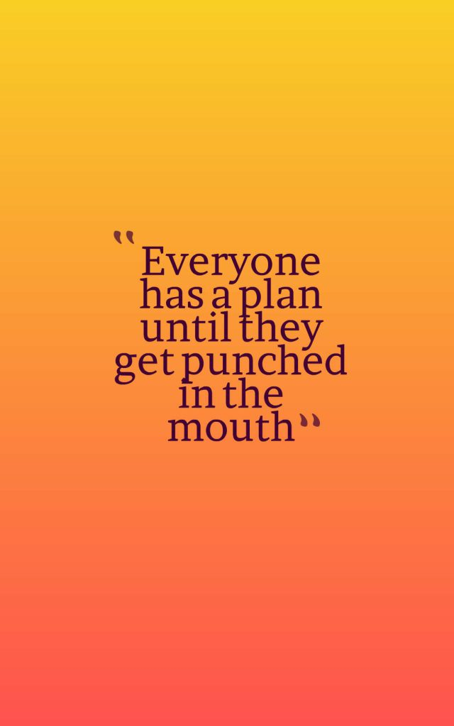 Quotes image of Everyone has a plan until they get punched in the mouth
