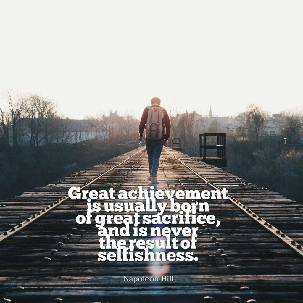 Quotes image of Great achievement is usually born of great sacrifice, and is never the result of selfishness.
