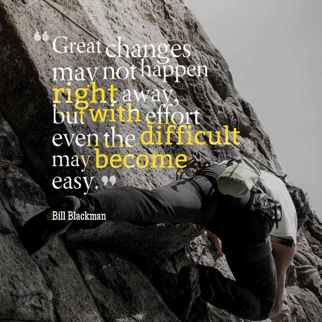 Quotes image of <em></em><em></em>Great changes may not happen right away, but with effort even the difficult may become easy.