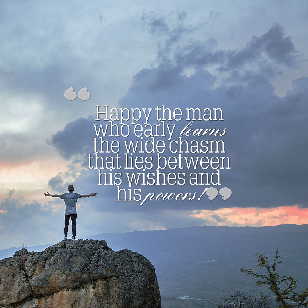 Quotes image of Happy the man who early learns the wide chasm that lies between his wishes and his powers!