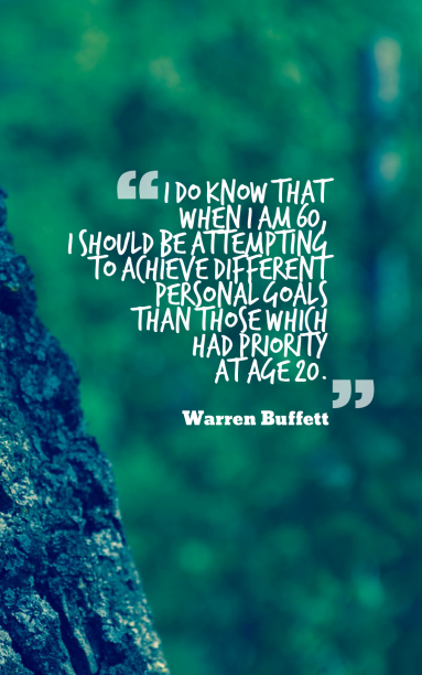 Warren Buffett 's quote about goal. I do know that when…