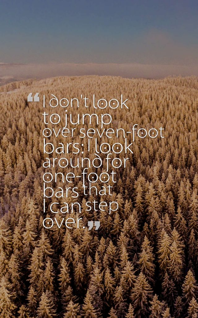 Quotes image of I don't look to jump over seven-foot bars: I look around for one-foot bars that I can step over.