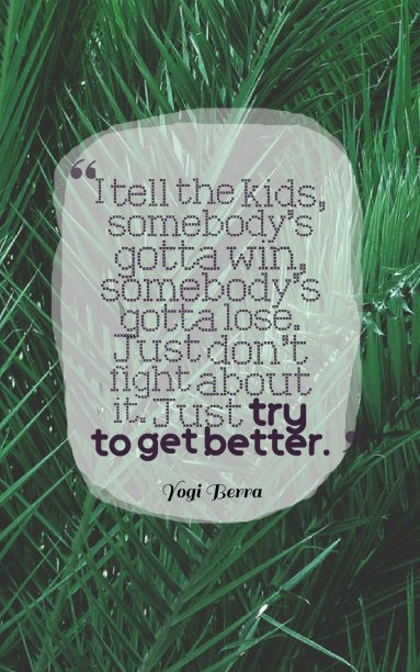 Yogi Berra 's quote about grit,lose,tenacity,try,win. I tell the kids, somebody's…