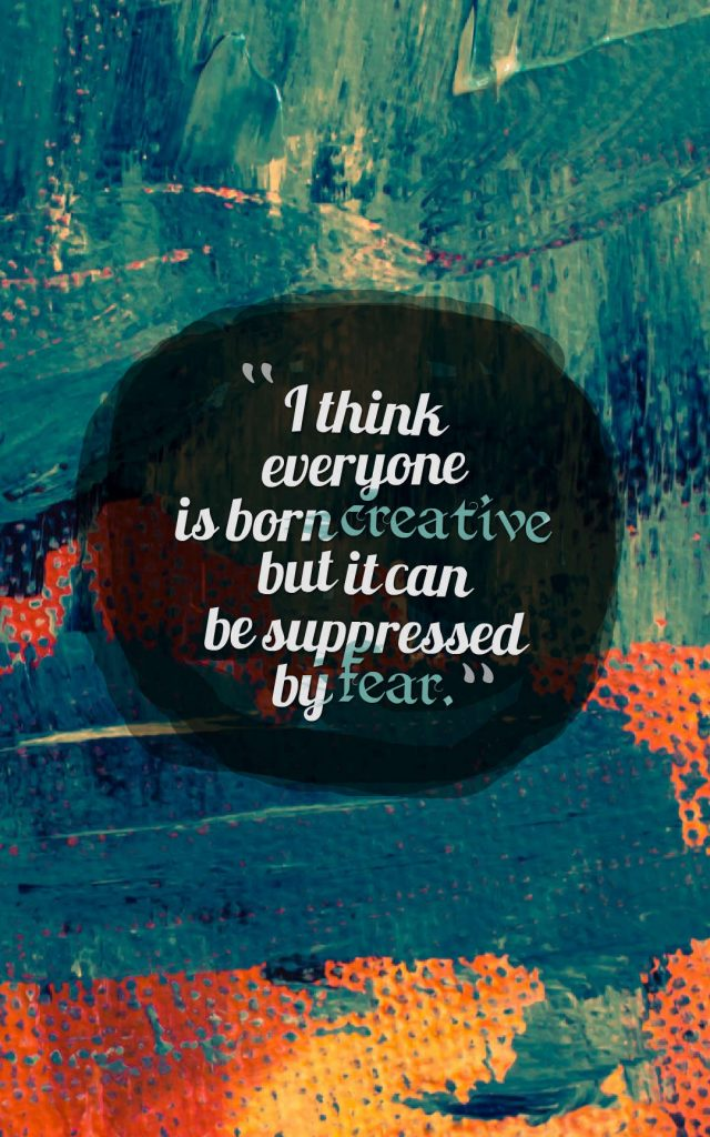 Quotes image of I think everyone is born creative but it can be suppressed by fear.