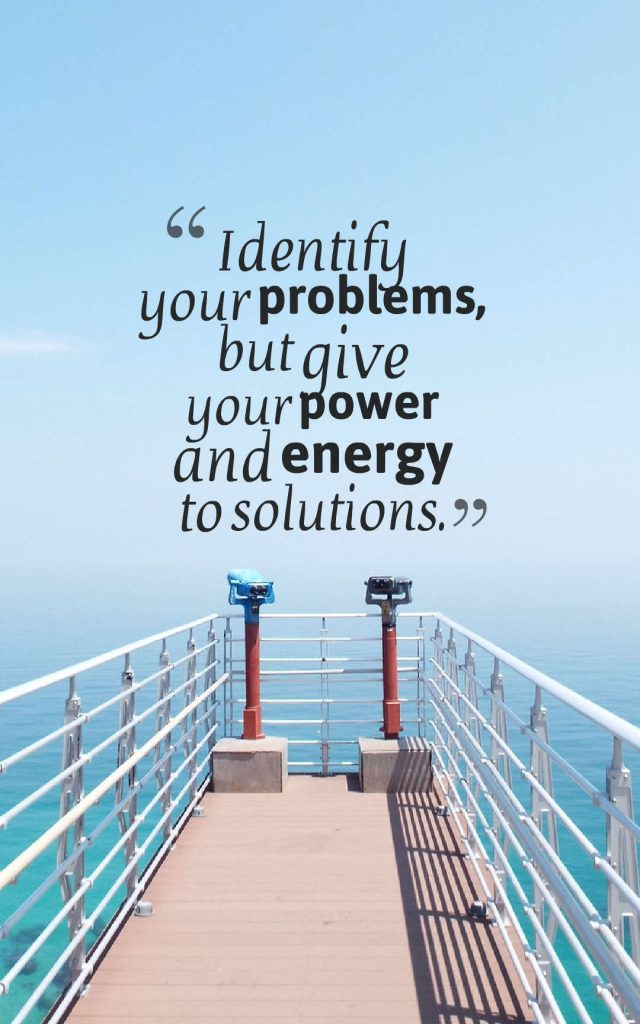 First is Identify your problems. then what next?