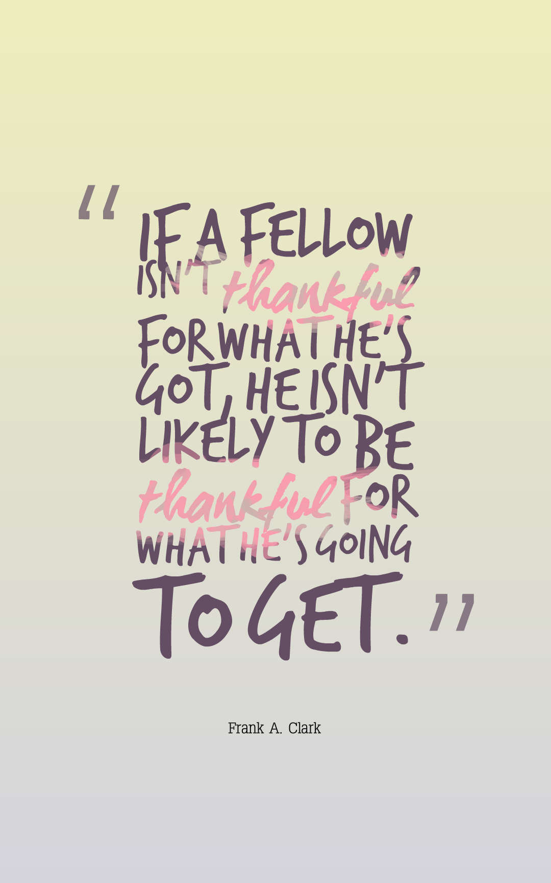 Quotes image of If a fellow isn't thankful for what he's got, he isn't likely to be thankful for what he's going to get.