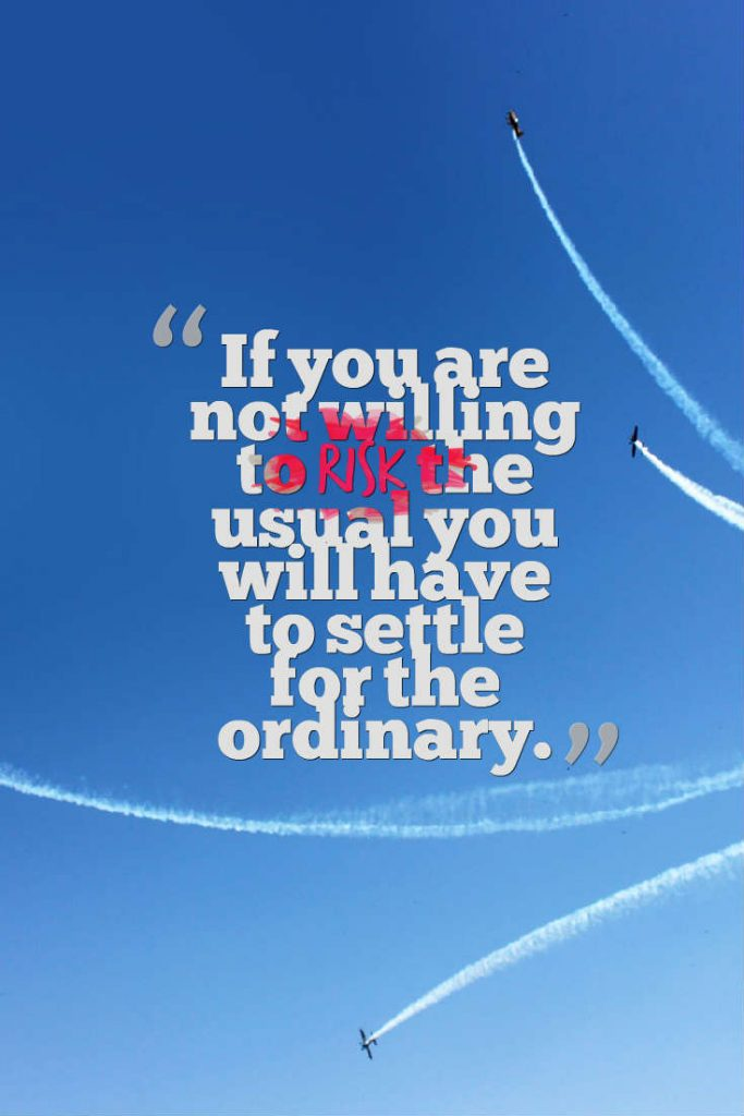 Quotes image of If you are not willing to risk the usual you will have to settle for the ordinary.