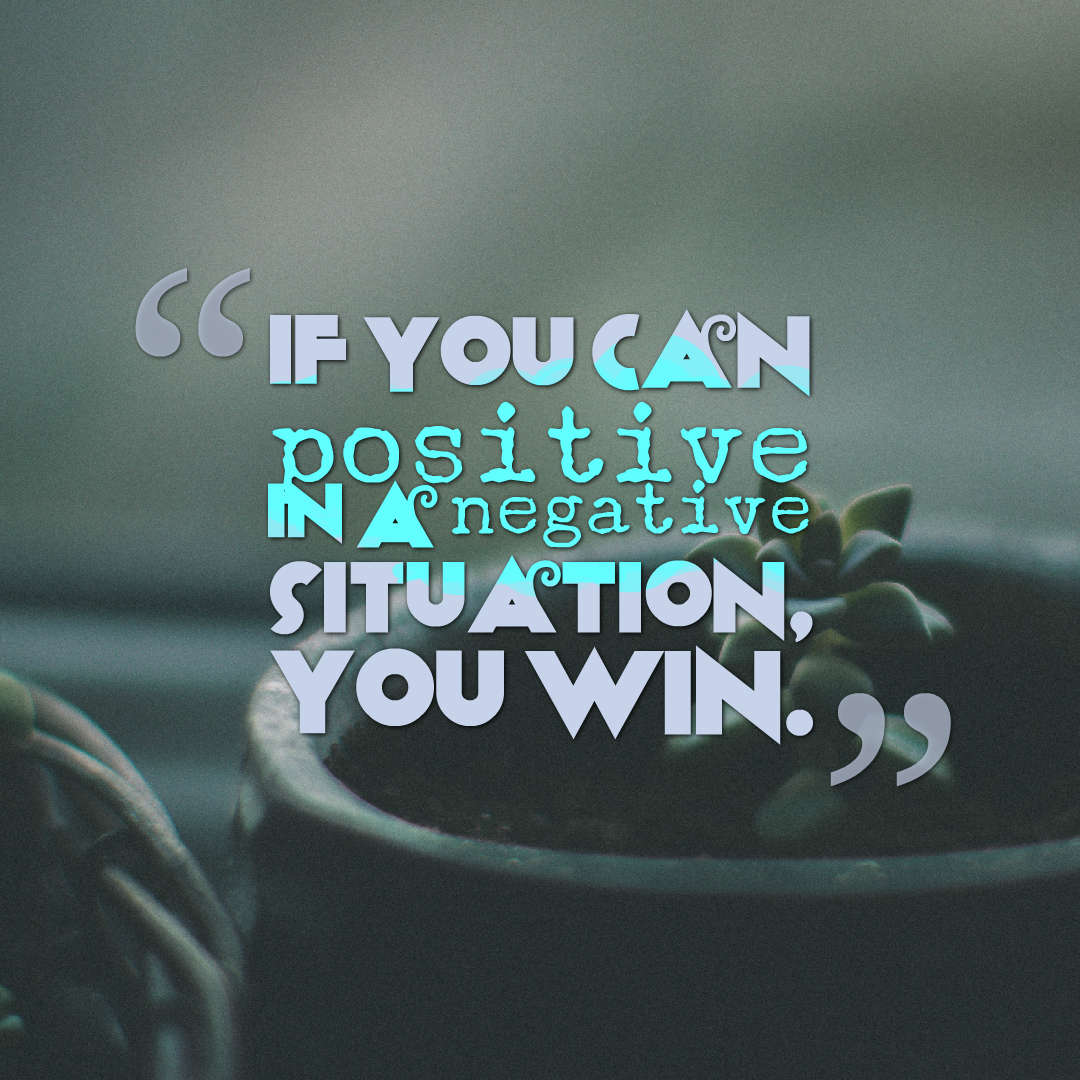 Quotes image of If you can positive in a negative situation, you win.