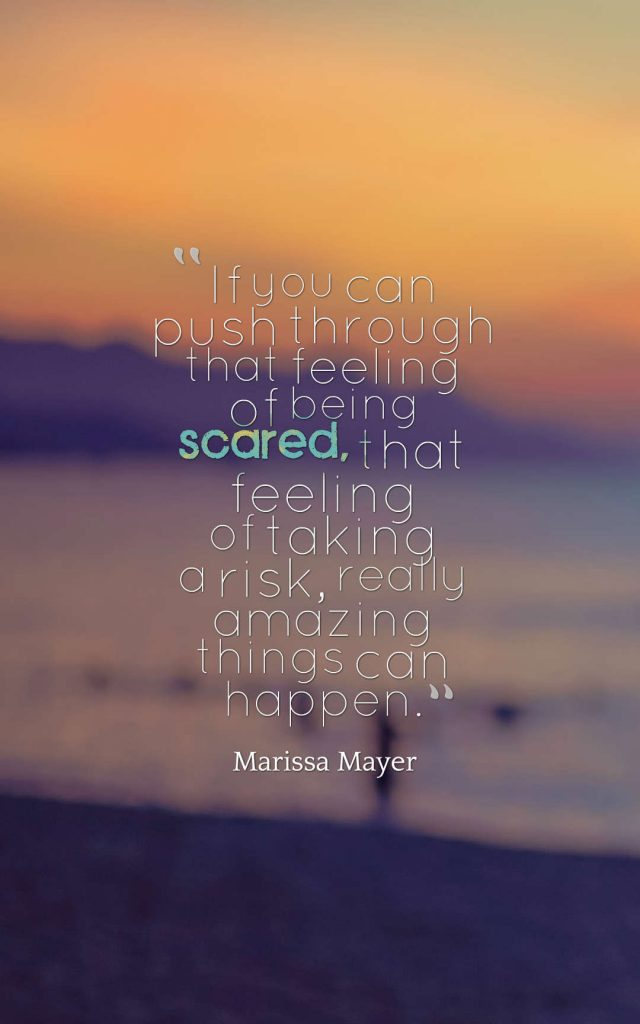 Quotes image of If you can push through that feeling of being scared, that feeling of taking a risk, really amazing things can happen.