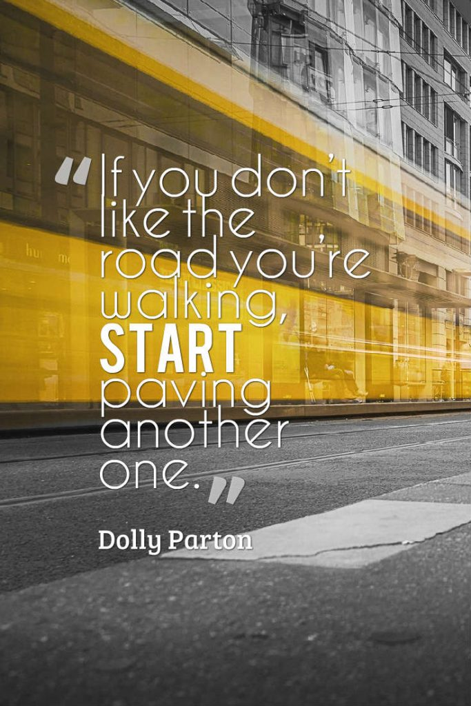 Quotes image of If you don't like the road you're walking, start paving another one.