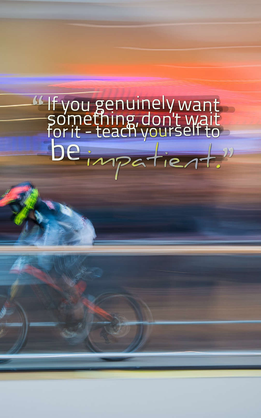 Quotes image of If you genuinely want something, don't wait for it - teach yourself to be impatient.