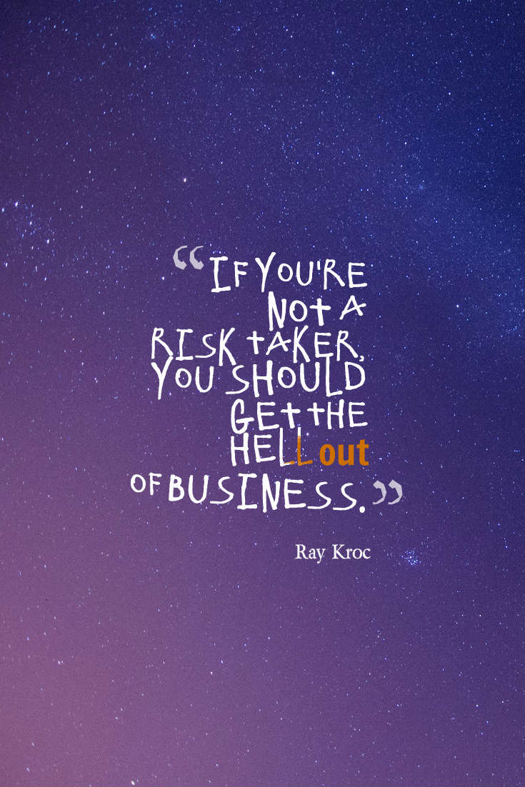 Quotes image of If you're not a risk taker, you should get the hell out of business.
