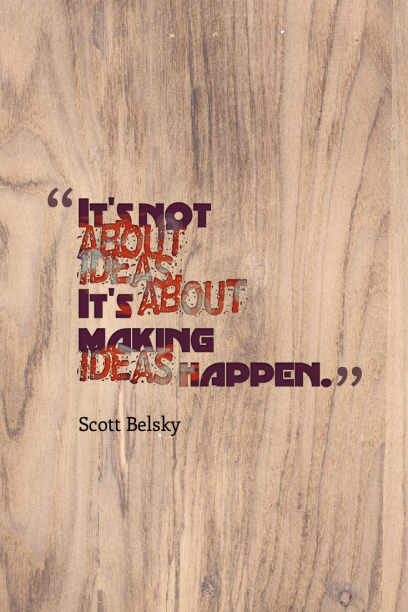 Scott Belsky 's quote about hardwork,idea. It's not about ideas. It's…