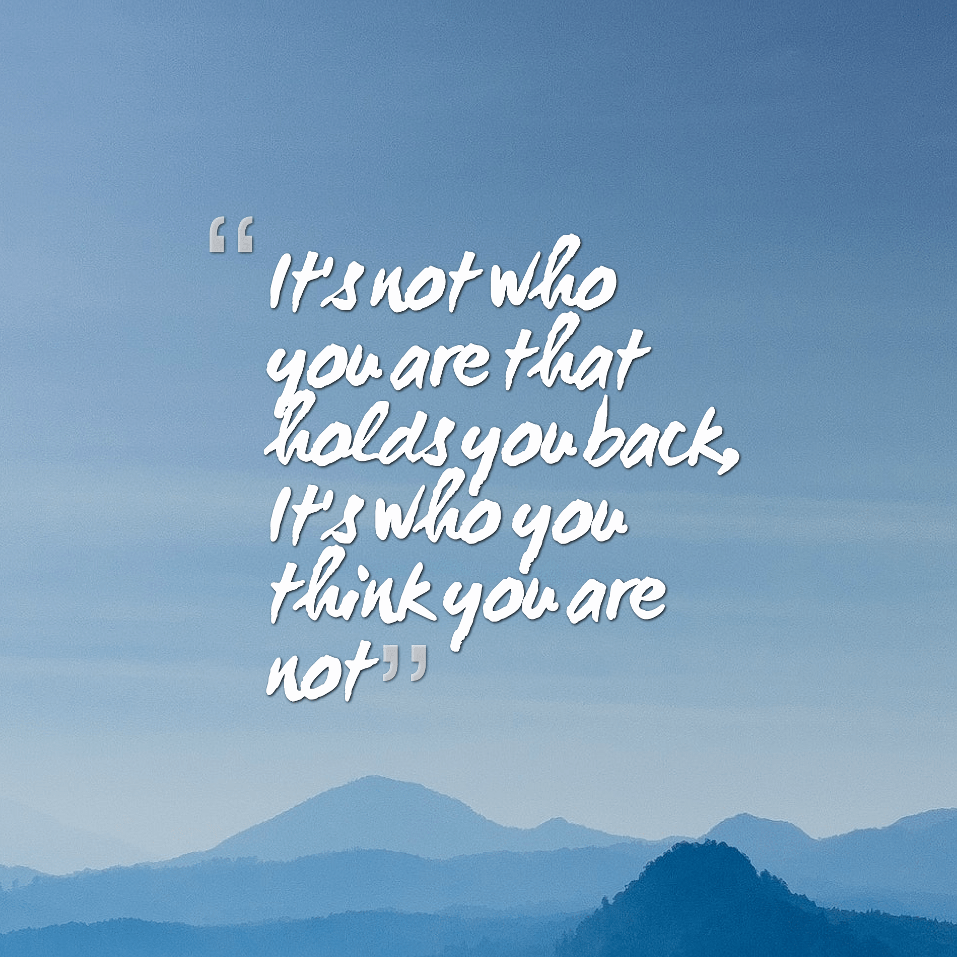 Quotes image of It's not who you are that holds you back, It's who you think you are not