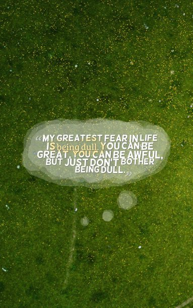 David Letterman 's quote about dull,mind,sharp. My greatest fear in life…
